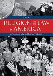 Religion and the Law in America: An Encyclopedia of Personal Belief and Public Policy, Volume 1