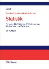 Beschreibende und schließende Statistik: Formeln, Definitionen, Erläuterungen, Stichwörter und Tabellen, Ausgabe 13