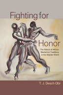 Fighting for Honor  The History of African Martial Arts in the Atlantic World PDF