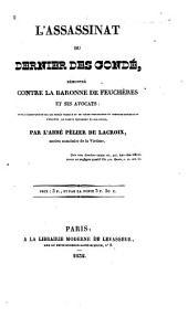 L'assassinat du dernier des Condé, démontré contre la baronne de Feuchères et ses avocats: suivi d'observations sur les procès verbaux et de pièces importantes et inédites concernant l'enquête, le fameux testament et son procès, Volume1
