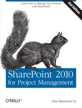 SharePoint 2010 for Project Management: Learn How to Manage Your Projects with SharePoint, Edition 2