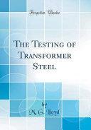 The Testing of Transformer Steel  Classic Reprint  PDF