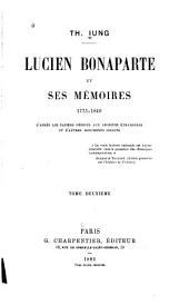 Lucien Bonaparte et ses mémoires, 1775-1840: d'après les papiers déposés aux archives étrangères et d'autres documents inédits ...