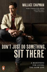 Don t Just Do Something  Sit There  A Manifesto for Living the Slow Life Book