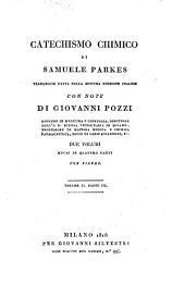 Catechismo chimico di Samuele Parkes traduzione fatta sulla settima edizione inglese con note di Giovanni Pozzi ... Due volumi divisi in quattro parti con figure: Volume 2