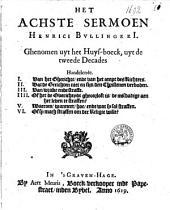 Het achste sermoen Henrici Bvllinger I. Ghenomen uyt het huys-boeck, uyt de tweede decades handelende I. van het gherichte, ende van het ampt des richters. II. Dat de gerichten niet en sijn den Christenen verboden. ...