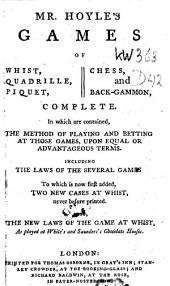 Mr. Hoyle's Games of Whist, Quadrill, Piquet, Chess and Back-gammon, Complete: In which are Contained, the Method of Playing and Betting, at Those Games, Upon Equal, Or Advantageous Terms, Including the Laws of the Several Games