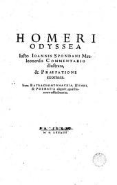 Homeri Odyssea iusto Joannis Spondani Mauleonensis commentario illustrata, & praefatione exornata. Item Batrachomyomachia, Hymni, & Poemata aliquot, quae Homero adscribuntur