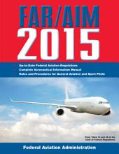 FAR/AIM 2015: Federal Aviation Regulations/Aeronautical Information Manual