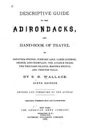 Descriptive Guide to the Adirondacks: And Handbook of Travel to Saratoga Springs, Schroon Lake, Lakes Luzerne, George, and Champlain, the Ausable Chasm, the Thousand Islands, Massena Springs and Trenton Falls