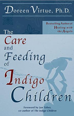 The Care and Feeding of Indigo Children PDF