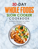 30 Day Whole Foods Slow Cooker Cookbook
