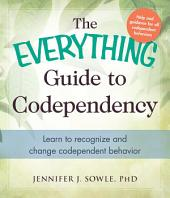 The Everything Guide to Codependency: Learn to recognize and change codependent behavior