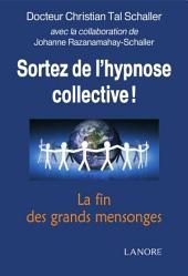 Sortez de l'hypnose collective: La fin des grands mensonges