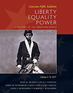 Liberty  Equality  Power  A History of the American People  Volume I  To 1877  Concise Edition Book