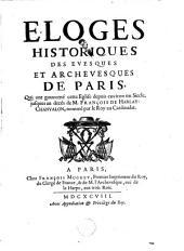 Eloges historiques des évesques et archévesques de Paris qui ont gouverné cette église depuis environ un siècle jusques au décés de M. François de Harlay-Chanvalon...
