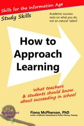 How to Approach Learning: What teachers and students should know about succeeding in school
