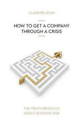 HOW TO GET A COMPANY THROUGH A CRISIS