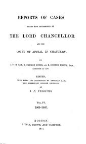 Reports of Cases Heard and Determined by the Lord Chancellor and the Court of Appeal in Chancery. [1862-1865]: Volume 4