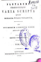 Plutarchi Chaeronensis Varia scripta quae moralia vulgo vocantur: ad optimorum librorum fidem accurate edita, Volume 6