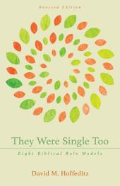 They Were Single Too: Eight Biblical Role Models: Revised Edition