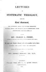 Lectures on systematic theology, embracing moral government, the atonement, etc. Revised, enlarged, and partly re-written by the Author ... Edited ... by G. Redford