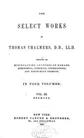 Select works of Thomas Chalmers: comprising his miscellanies; lectures on Romans; astronomical, commercial, congregational, and posthumous sermons, Volume 3