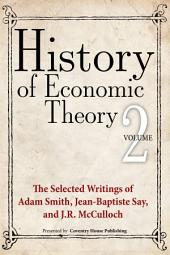 History of Economic Theory: The Selected Writings of Adam Smith, Jean-Baptiste Say, and J.R. McCulloch