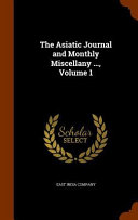 The Asiatic Journal and Monthly Miscellany ..., Volume 1
