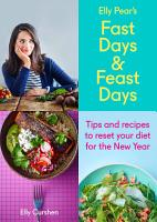 Sampler  Elly Pear   s Fast Days and Feast Days  Tips and recipes to reset your diet for the New Year PDF