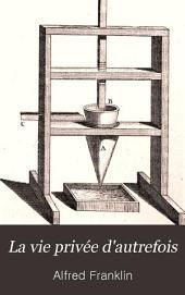 La vie privée d'autrefois: arts et métiers, modes, moeurs, usages des parisiens du XIIe au XVIIIe siècle : d'après des documents originaux ou inédits. La mesure du temps