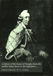 A history of the house of Douglas from the earliest times down to the legislative union of England and Scotland: Volume 2