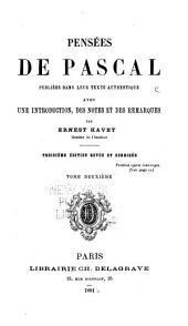 Pensées de Pascal: publiées dans leur texte authentique avec une introduction, des notes et des remarques, Volume2