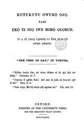 Kutukutu owurọ̀ ọjọ, tabi, Ẹkọ́ ti inọ iwe mimọ́ Ọlọrun. 'The peep of day' [by F.L. Mortimer] in Yoruba