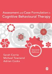 Assessment and Case Formulation in Cognitive Behavioural Therapy: Edition 2