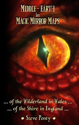 Middle Earth in Magic Mirror Maps    Of the Wilderland in Wales    Of the Shire in England PDF