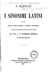 I sinonimi latini ad uso delle classi liceali e quinta ginnasiale F. Schultz