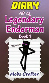 MINECRAFT: Diary Of A Legandary Enderman Book 1 : Unofficial Minecraft Book