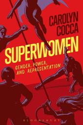 Superwomen: Gender, Power, and Representation