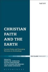 Christian Faith and the Earth: Current Paths and Emerging Horizons in Ecotheology