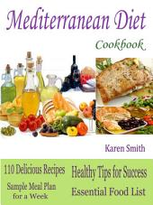 Mediterranean Diet Cookbook: 110 Delicious Recipes Sample Meal Plan for a Week Healthy Tips for Success Essential Food List