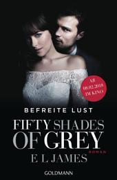 Fifty Shades of Grey - Befreite Lust: Band 3 - Roman