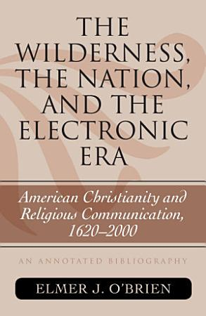 The Wilderness  the Nation  and the Electronic Era PDF
