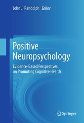 Positive Neuropsychology: Evidence-Based Perspectives on Promoting Cognitive Health