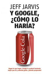 Y Google, ¿cómo lo haría?: Nuevas estrategias para lograr el éxito empresarial