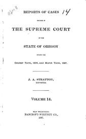 Reports of Cases Decided in the Supreme Court of the State of Oregon: Volume 14