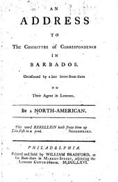 An Address to the Committee of Correspondence in Barbados: Occasioned by a Late Letter from Them to Their Agent in London