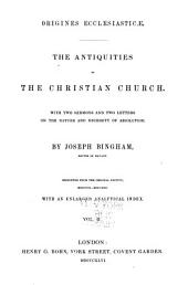 Origines Ecclesiasticæ: The Antiquities of the Christian Church : with Two Sermons and Two Letters on the Nature and Necessity of Absolution, Volume 2