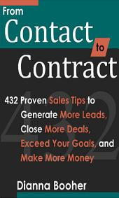 From Contact to Contract: 432 Proven Sales Tips to Generate More Leads, Close More Deals, Exceed Your Goals, and Make More Money