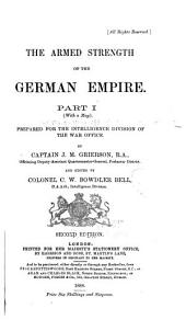 The Armed Strength of the German Empire: Prepared for the Intelligence Division of the War Office, Volume 1